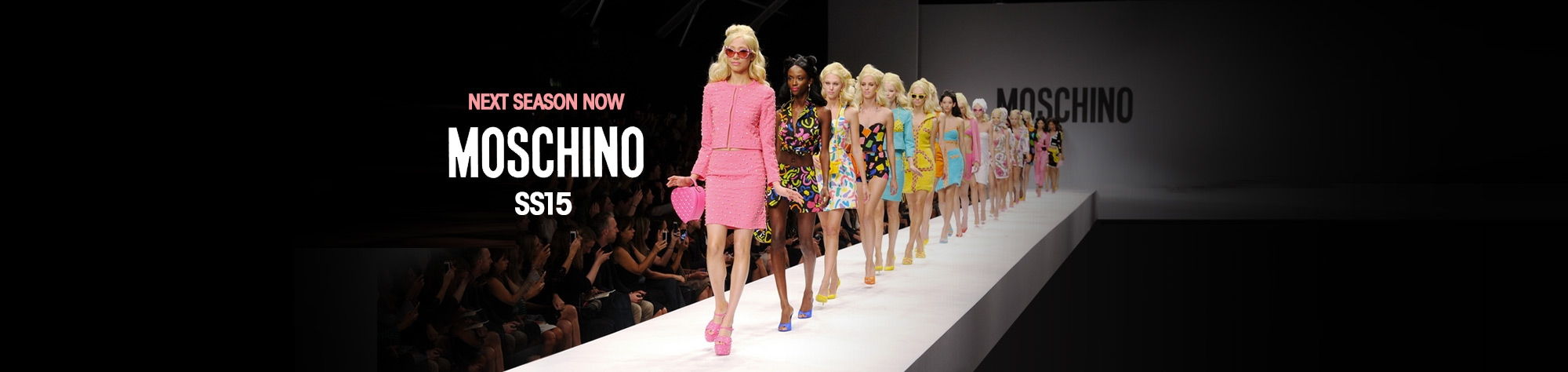 NEXT SEASON NOW MOSCHINO SS15