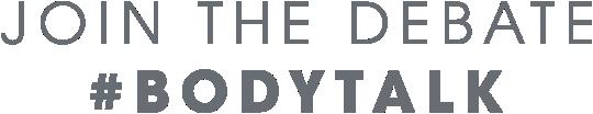JOIN THE DEBATE: #BODYTALK