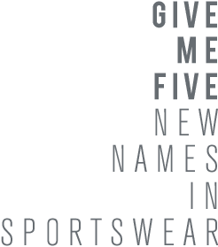 GIVE ME FIVE: NEW NAMES IN SPORTSWEAR