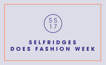 SELFRIDGES DOES FASHION WEEK