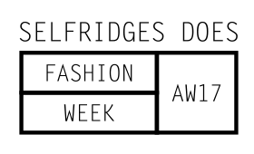 Selfridges Does Fashion Week AW17