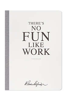 SELFRIDGES SELECTION There's No Fun Like Work notebook