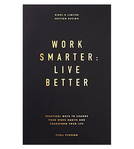 KIKKI.K Work Smarter: Live Better by Cyril Peupion