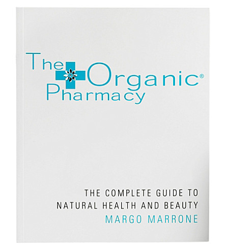 THE ORGANIC PHARMACY The Complete Guide To Natural Health & Beauty by Margo Marrone