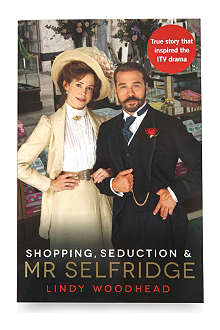 BOOKSHOP Shopping, Seduction and Mr Selfridge by Lindy Woodhead