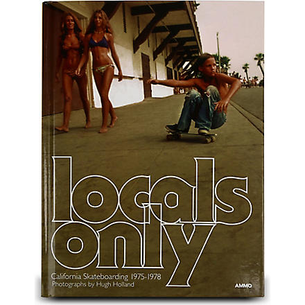BOOKSHOP Locals Only: Skateboarding in California 1975-1978 by Hugh Holland