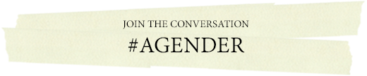 JOIN THE CONVERSATION #AGENDER