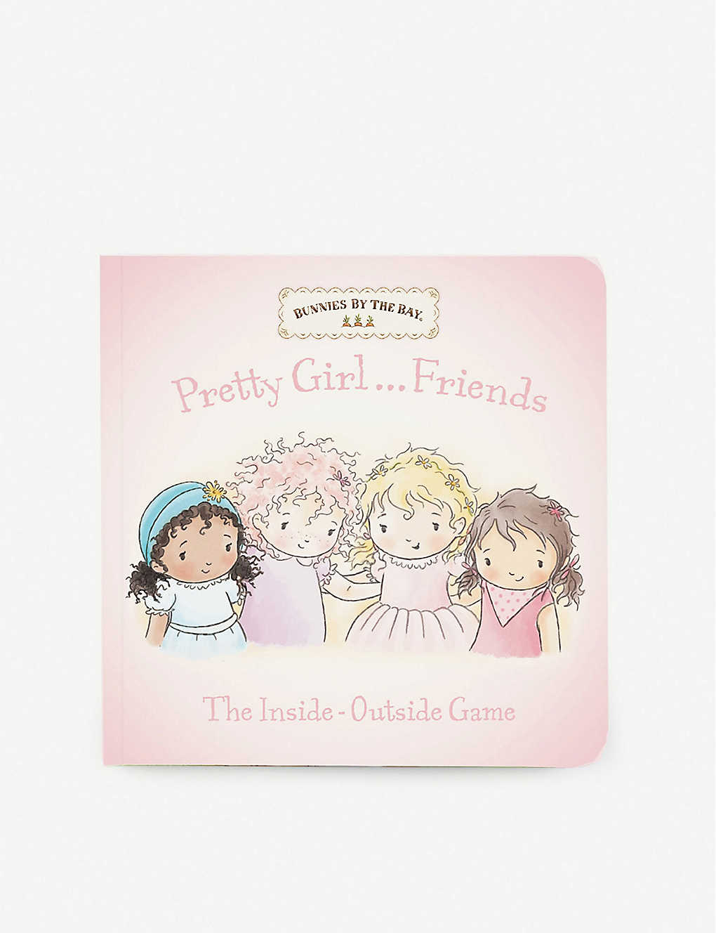 BUNNIES BY THE BAY: Pretty Girl Friends: The Inside-Outside Game board book